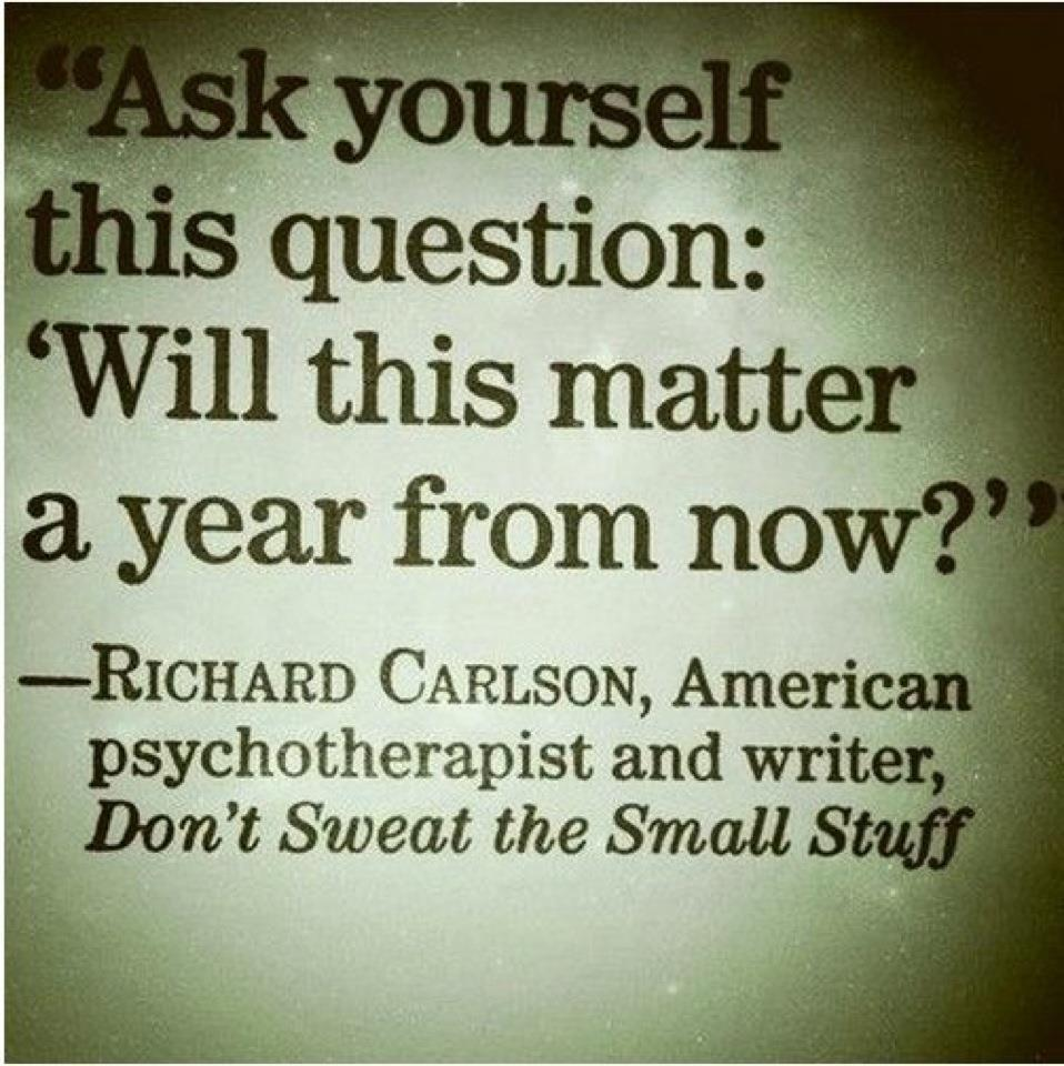 The Little Things Matter Most In Life: Don't Sweat The Small Stuff